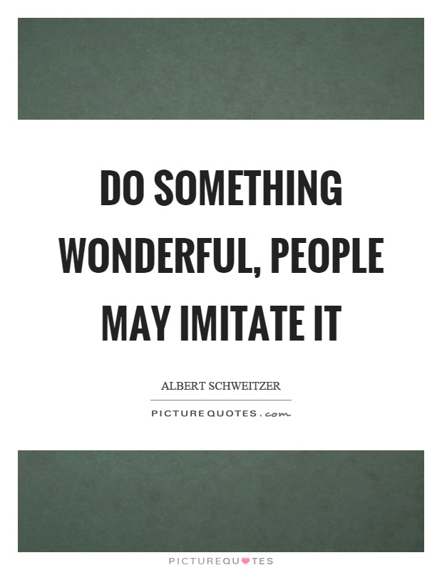 Do something wonderful, people may imitate it Picture Quote #1