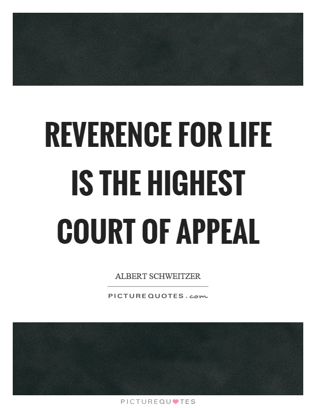 Reverence for life is the highest court of appeal Picture Quote #1