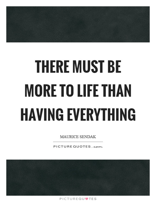 There must be more to life than having everything Picture Quote #1