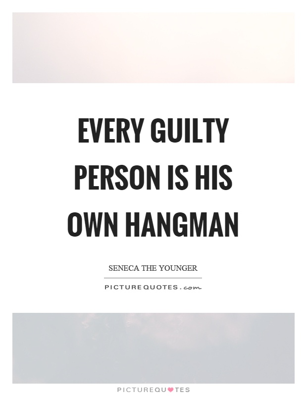 Every guilty person is his own hangman Picture Quote #1