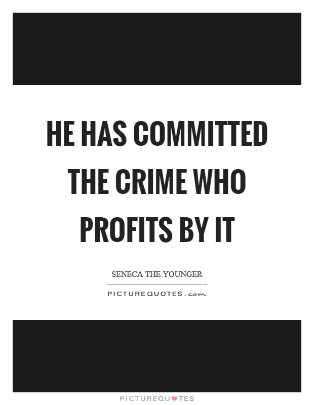 He has committed the crime who profits by it Picture Quote #1