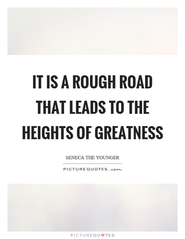 It is a rough road that leads to the heights of greatness Picture Quote #1
