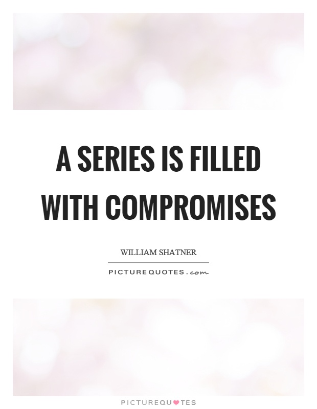 A series is filled with compromises Picture Quote #1