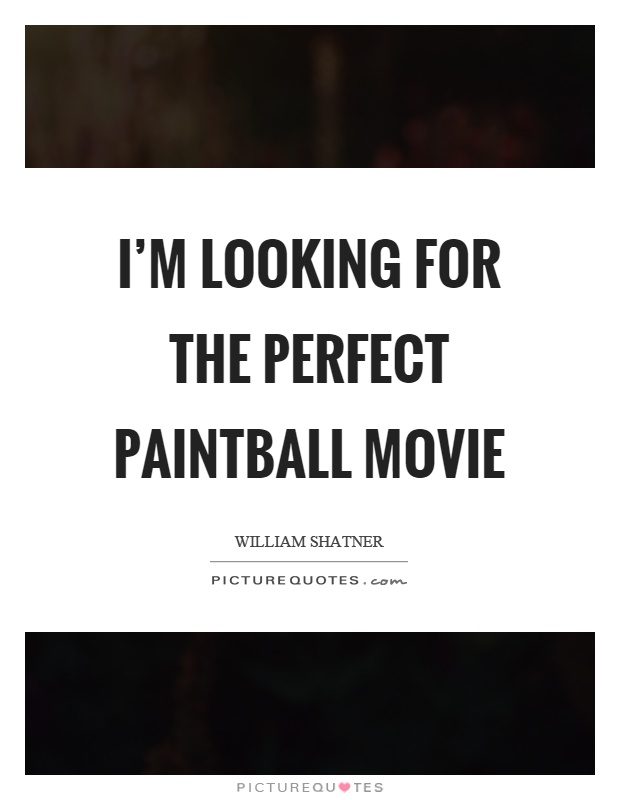 I'm looking for the perfect paintball movie Picture Quote #1
