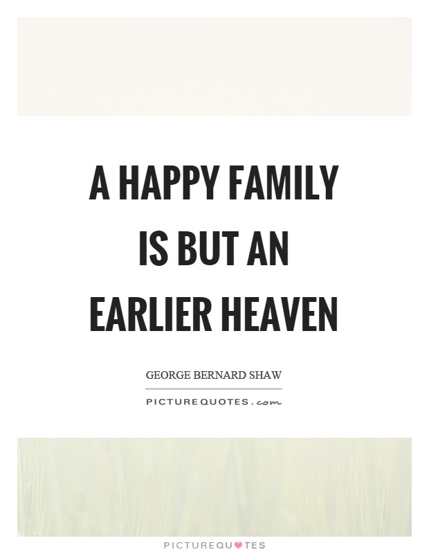 A happy family is but an earlier heaven Picture Quote #1