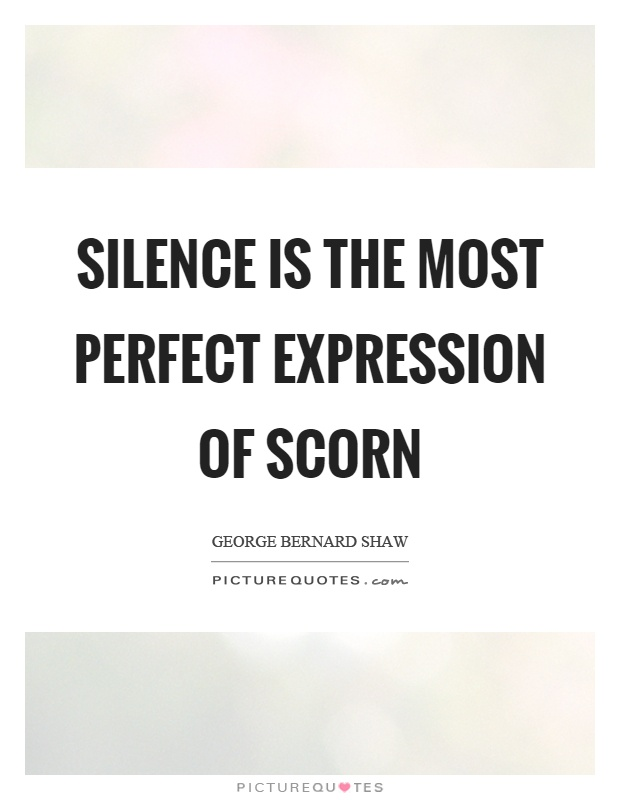 Silence is the most perfect expression of scorn Picture Quote #1