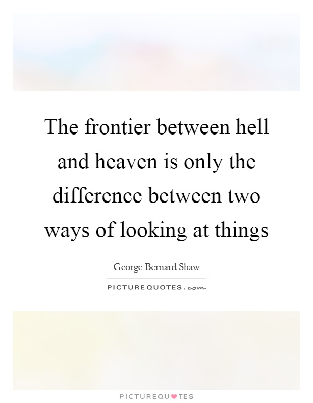 The frontier between hell and heaven is only the difference between two ways of looking at things Picture Quote #1