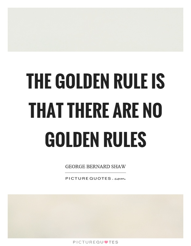 The golden rule is that there are no golden rules Picture Quote #1