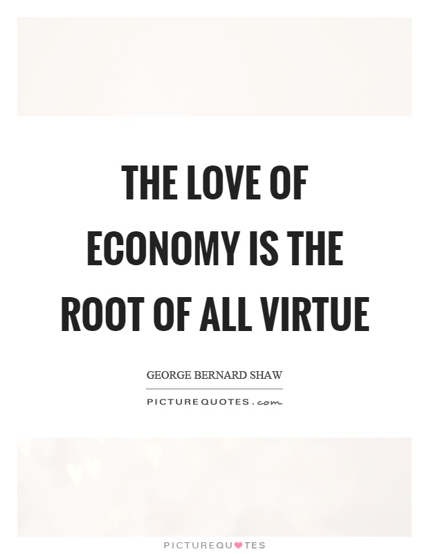 The love of economy is the root of all virtue Picture Quote #1