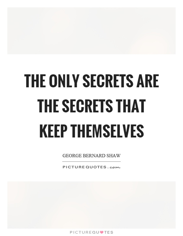 The only secrets are the secrets that keep themselves Picture Quote #1