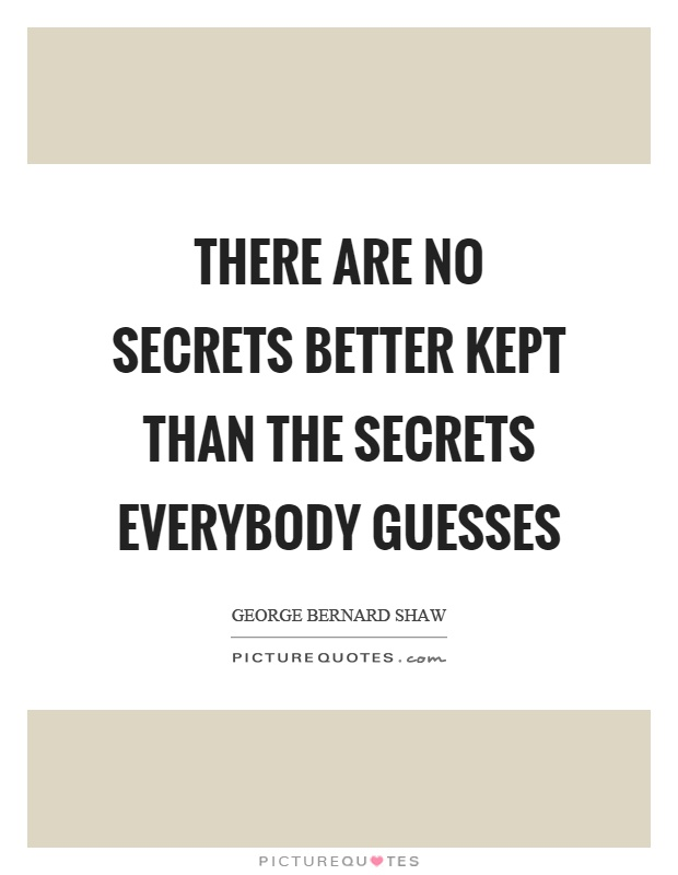 There are no secrets better kept than the secrets everybody guesses Picture Quote #1
