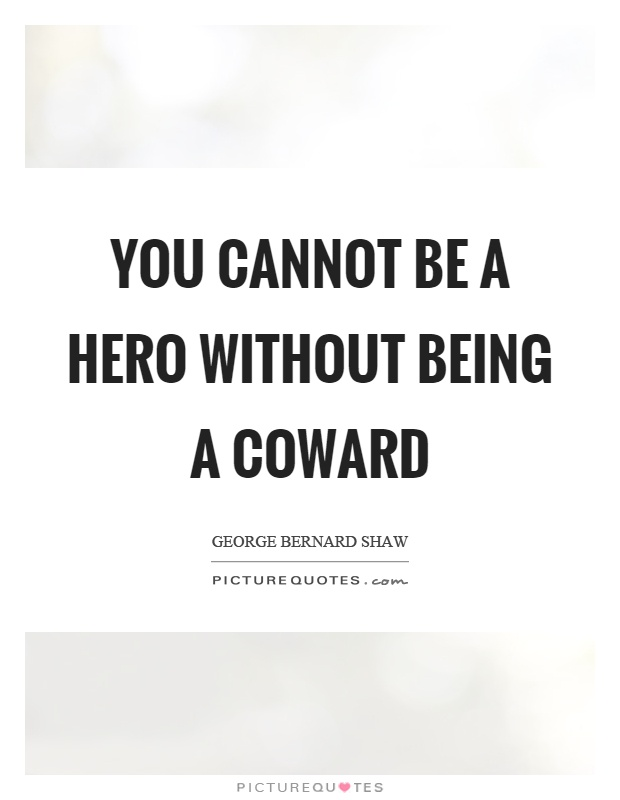 You cannot be a hero without being a coward Picture Quote #1