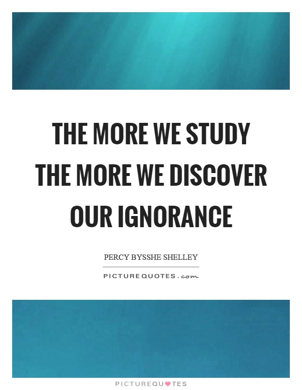 The more we study the more we discover our ignorance Picture Quote #1
