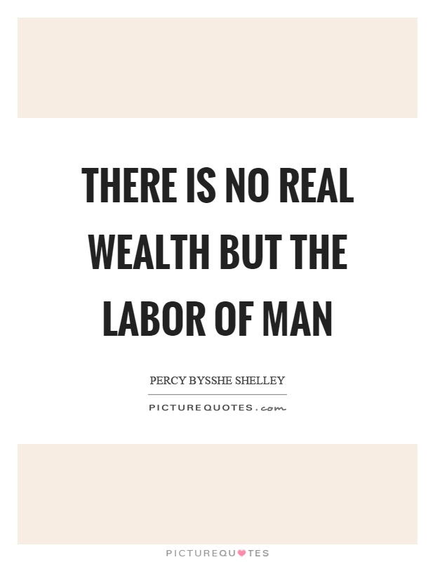 There is no real wealth but the labor of man Picture Quote #1