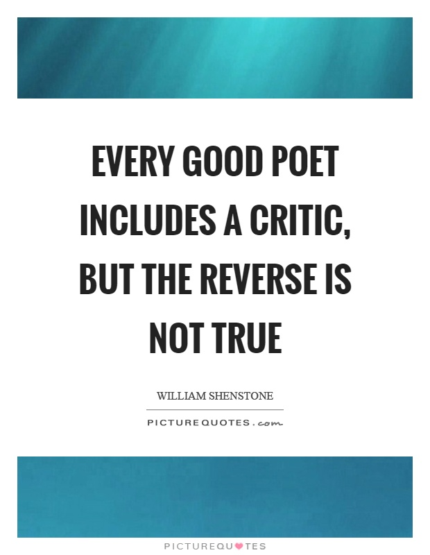 Every good poet includes a critic, but the reverse is not true Picture Quote #1