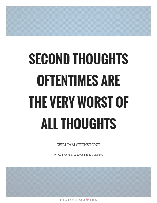 Second thoughts oftentimes are the very worst of all thoughts Picture Quote #1