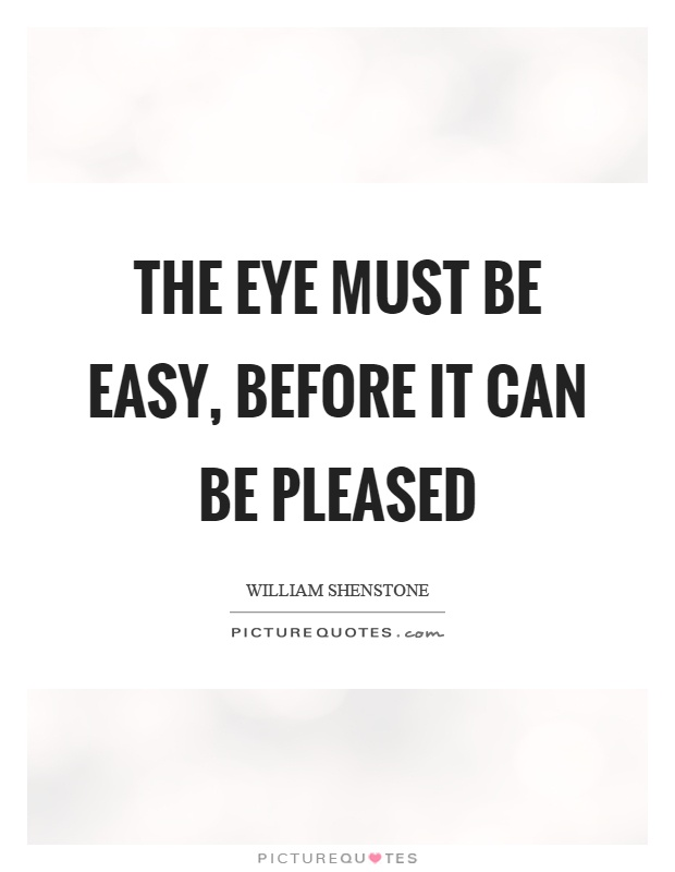 The eye must be easy, before it can be pleased Picture Quote #1