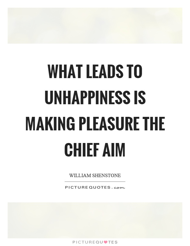 What leads to unhappiness is making pleasure the chief aim Picture Quote #1
