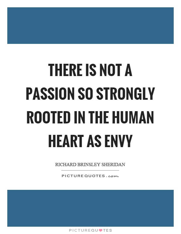 There is not a passion so strongly rooted in the human heart as envy Picture Quote #1