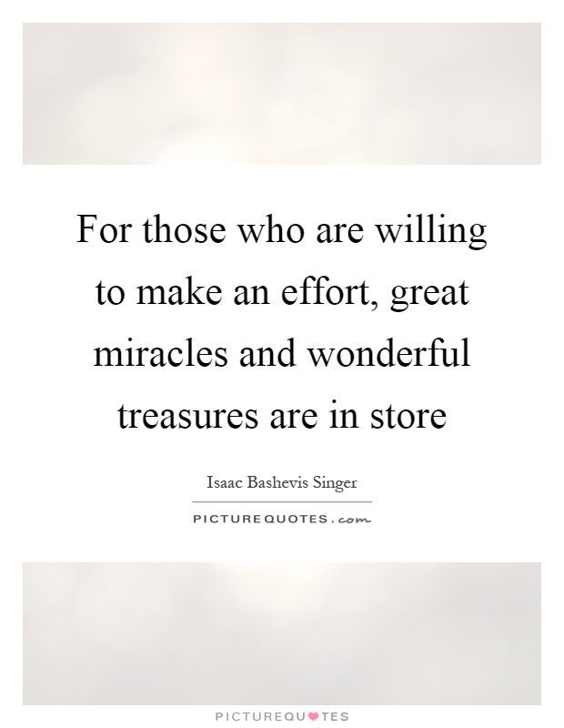 For those who are willing to make an effort, great miracles and wonderful treasures are in store Picture Quote #1