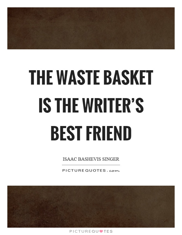The waste basket is the writer's best friend Picture Quote #1