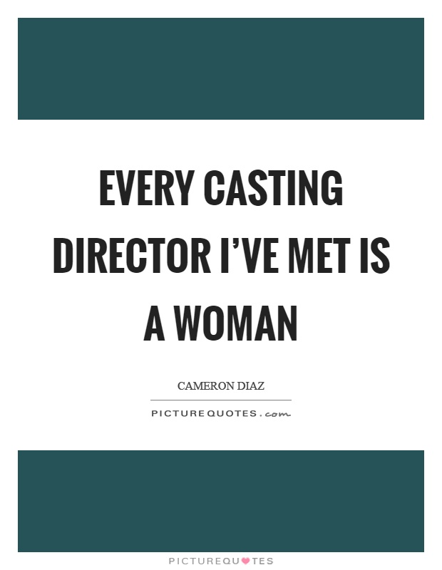 Every casting director I've met is a woman Picture Quote #1