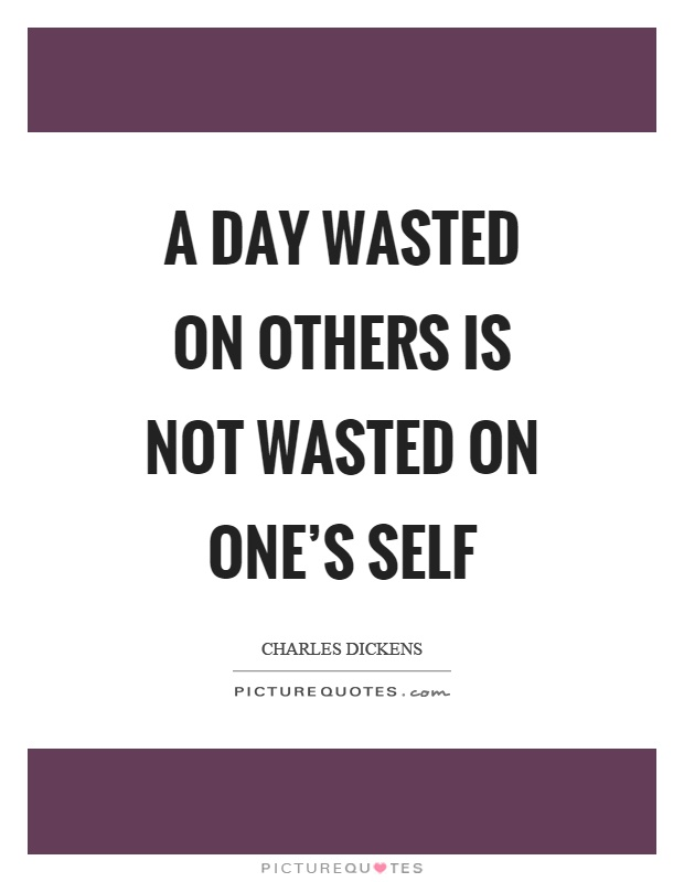 A day wasted on others is not wasted on one's self Picture Quote #1
