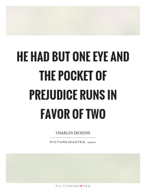 He had but one eye and the pocket of prejudice runs in favor of two Picture Quote #1