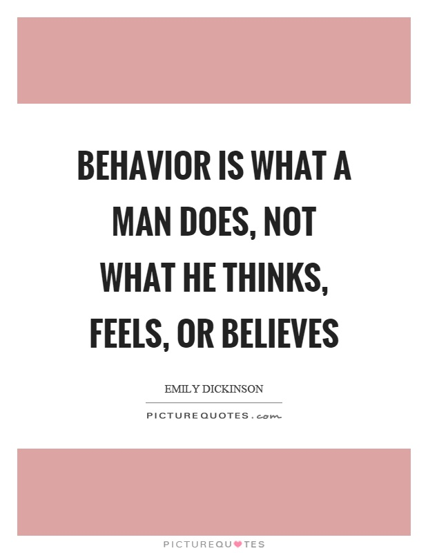 Behavior Ysis | Behavior Is What A Man Does Not What He Thinks Feels Or