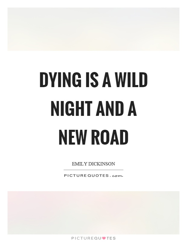 Dying is a wild night and a new road Picture Quote #1