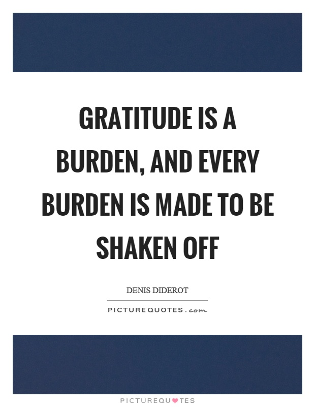 Gratitude is a burden, and every burden is made to be shaken off Picture Quote #1