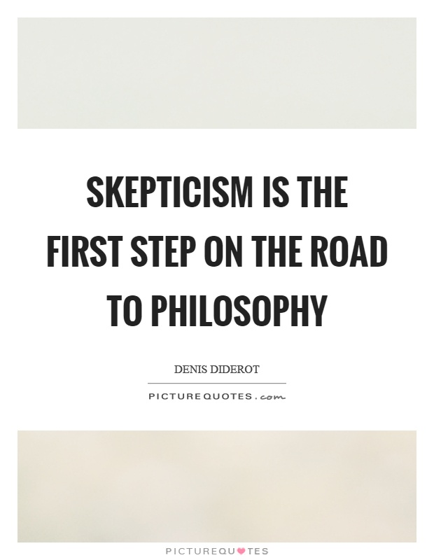 Skepticism is the first step on the road to philosophy Picture Quote #1