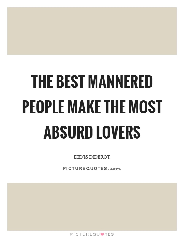 The best mannered people make the most absurd lovers Picture Quote #1