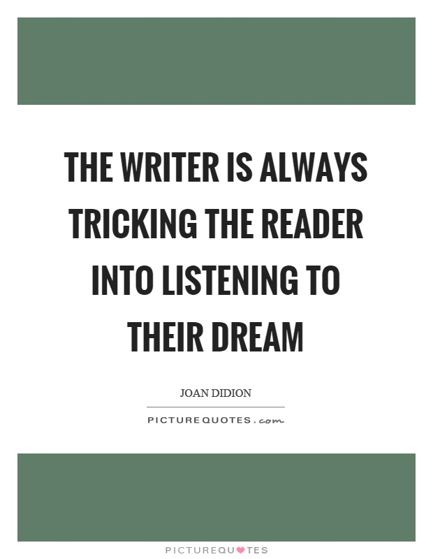 The writer is always tricking the reader into listening to their dream Picture Quote #1