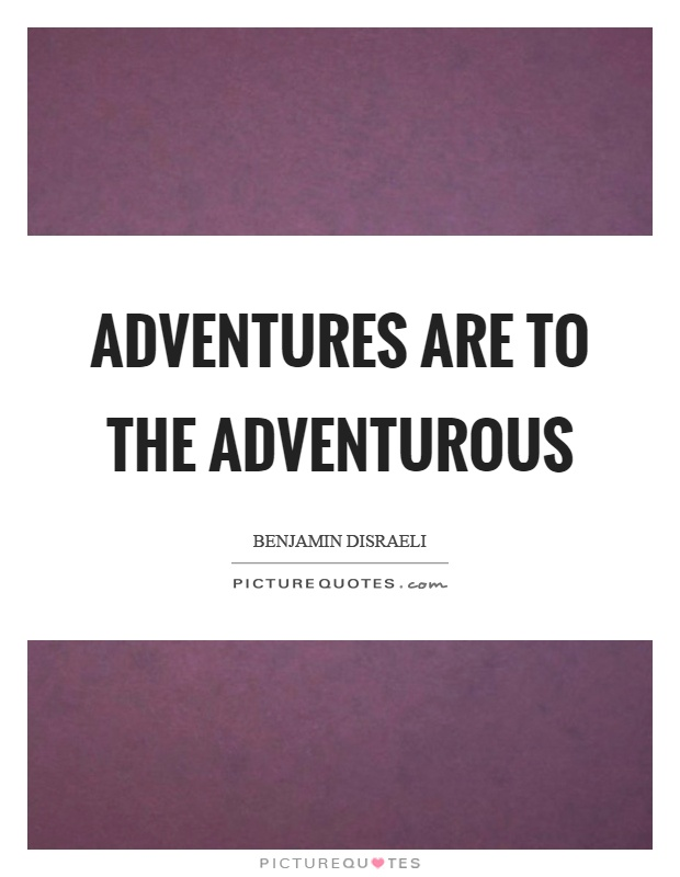 Adventures are to the adventurous Picture Quote #1