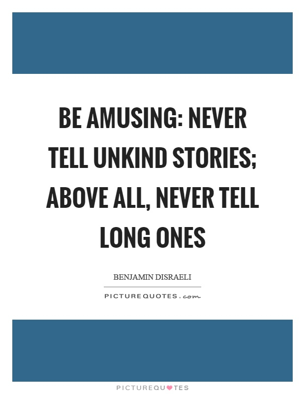 Be amusing: never tell unkind stories; above all, never tell long ones Picture Quote #1