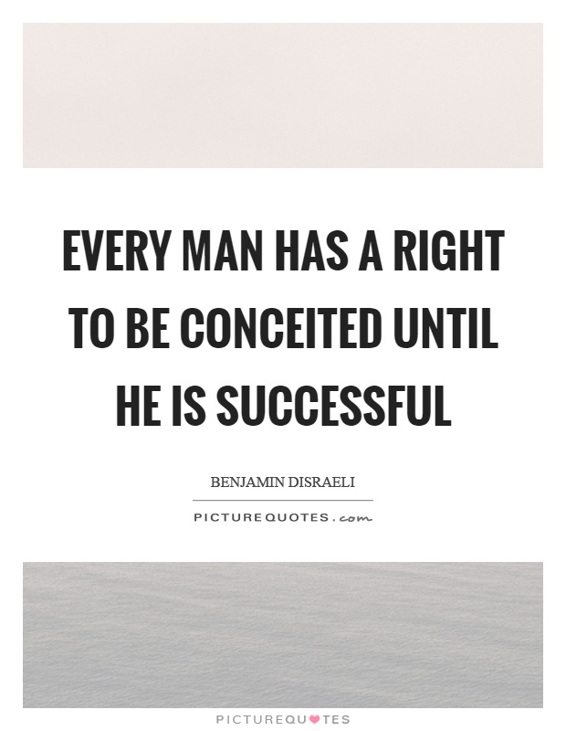 Every man has a right to be conceited until he is successful Picture Quote #1