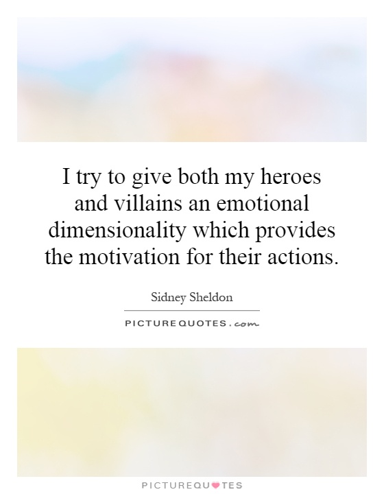 I try to give both my heroes and villains an emotional dimensionality which provides the motivation for their actions Picture Quote #1