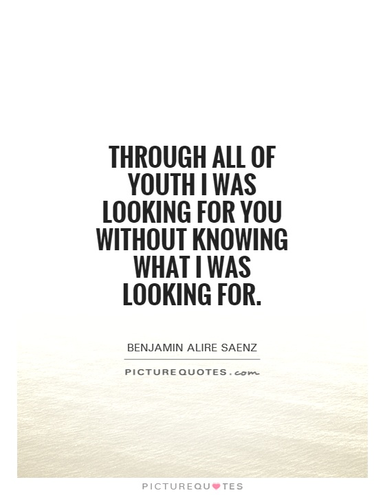 Through all of youth I was looking for you without knowing what I was looking for Picture Quote #1