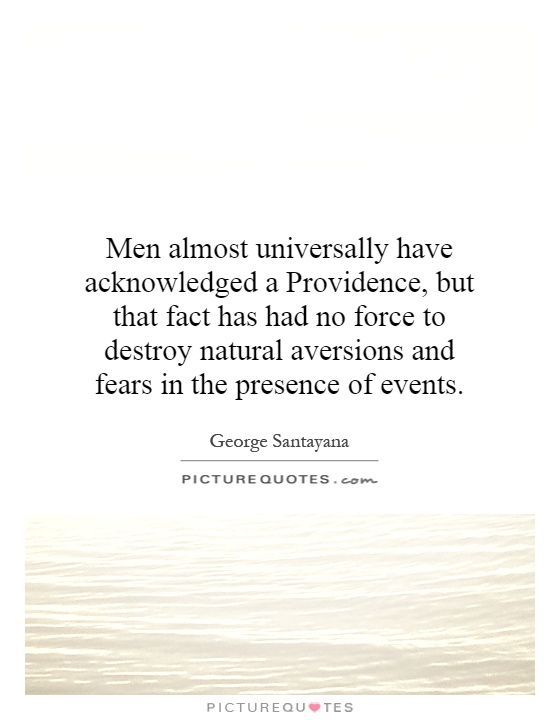 Men almost universally have acknowledged a Providence, but that fact has had no force to destroy natural aversions and fears in the presence of events Picture Quote #1