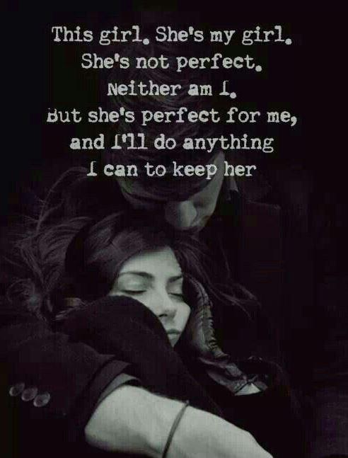 This girl. She's my girl. She's not perfect. Neither am I. But she's perfect for me, and I'll do anything I can to keep her Picture Quote #1