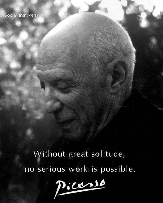 Without great solitude, no serious work is possible Picture Quote #1