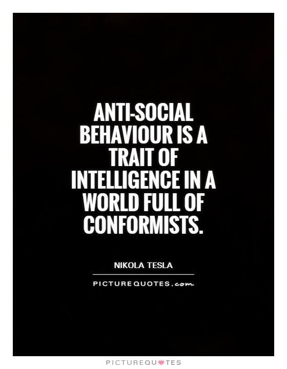 Anti-social behaviour is a trait of intelligence in a world full of conformists Picture Quote #1
