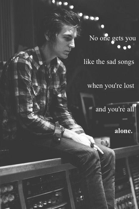No one gets you like the sad songs when you're lost and you're all alone Picture Quote #1