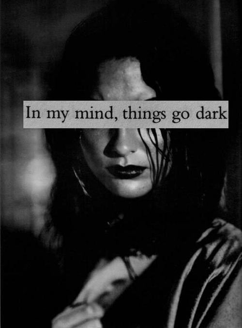 In my mind, things go dark Picture Quote #1