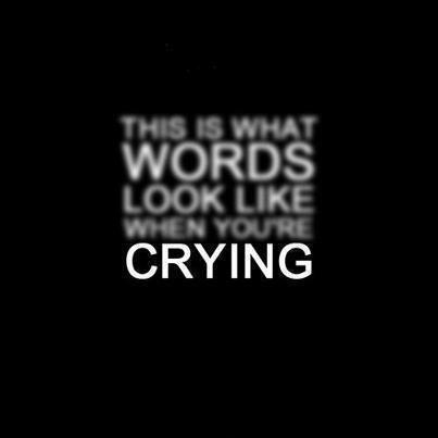 This is what words look like when you're crying Picture Quote #1