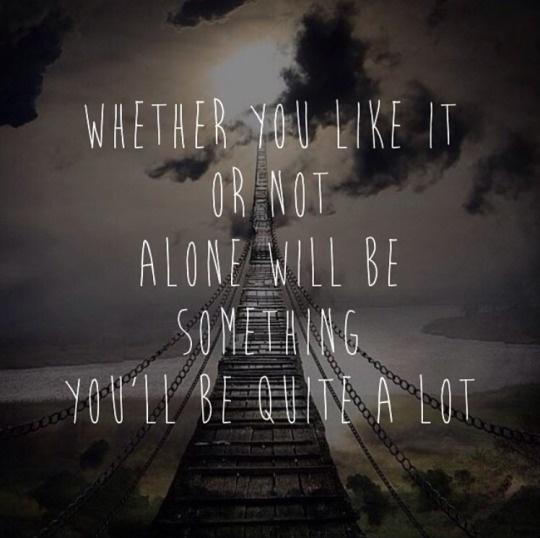 Whether you like it or not alone will be something you'll be quite a lot Picture Quote #1