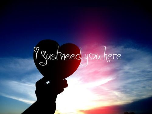 I just need you here Picture Quote #1