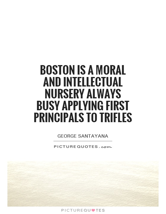 Boston is a moral and intellectual nursery always busy applying first principals to trifles Picture Quote #1