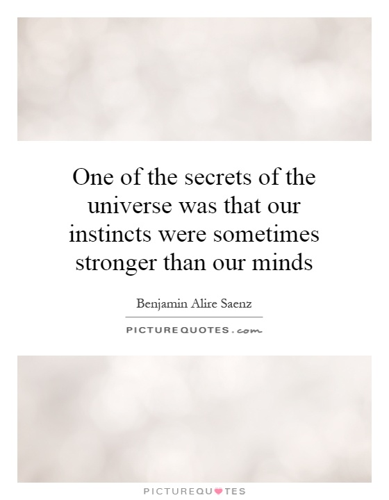 One of the secrets of the universe was that our instincts were sometimes stronger than our minds Picture Quote #1